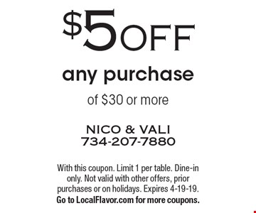 $5 OFF any purchase of $30 or more. With this coupon. Limit 1 per table. Dine-in only. Not valid with other offers, prior purchases or on holidays. Expires 4-19-19. Go to LocalFlavor.com for more coupons.