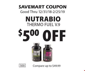 $5.00 off NutrabioThermo Fuel V.9. SAVEMART COUPONGood Thru 12/31/18-2/25/19
