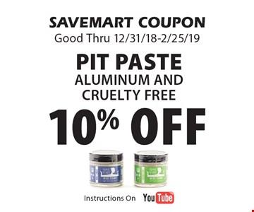 10% off Pit PasteAluminum and cruelty free. SAVEMART COUPONGood Thru 12/31/18-2/25/19