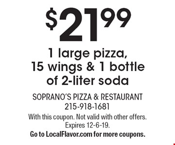 $21.99 1 large pizza,15 wings & 1 bottle of 2-liter soda. With this coupon. Not valid with other offers.Expires 12-6-19. Go to LocalFlavor.com for more coupons.