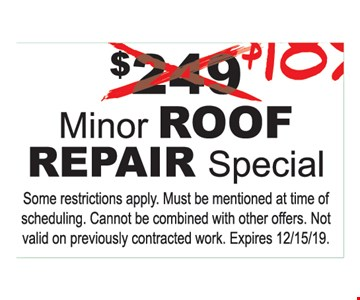 $189Minor Roof Repair special.Some restrictions apply. Must be mentioned at time of scheduling. Cannot be combined with other offers. Not valid on previously contracted work. Expires 12/15/19.