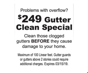 $249 gutter clean special. Clean those clogged gutters before they cause damage to your home. Maximum of 100 linear feet. Gutter guards or gutters above 2 stories could require additional charges. Expires 3-15-19.