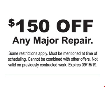 $150 off any major repair. Some restrictions apply. Must be mentioned at time of scheduling. Cannot be combined with other offers. Not valid on previously contracted work. Expires 09/15/19.