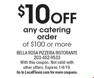 $10 OFF any catering order of $100 or more. With this coupon. Not valid with other offers. Expires 1/4/19. Go to LocalFlavor.com for more coupons.