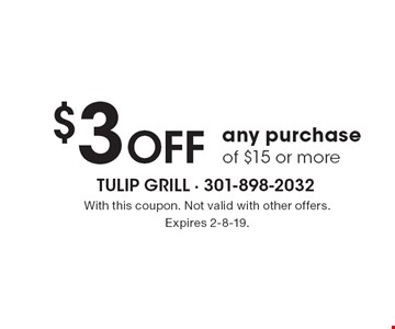 $3 Off any purchase of $15 or more. With this coupon. Not valid with other offers. Expires 2-8-19.