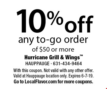 10% off any to-go order of $50 or more. With this coupon. Not valid with any other offer.Valid at Hauppauge location only. Expires 6-7-19. Go to LocalFlavor.com for more coupons.