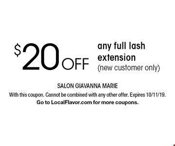 $20 off any full lash extension (new customer only). With this coupon. Cannot be combined with any other offer. Expires 10/11/19. Go to LocalFlavor.com for more coupons.