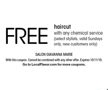 Free haircut with any chemical service (select stylists, valid Sundays only, new customers only). With this coupon. Cannot be combined with any other offer. Expires 10/11/19. Go to LocalFlavor.com for more coupons.
