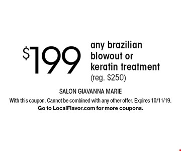 $199 any brazilian blowout or keratin treatment (reg. $250). With this coupon. Cannot be combined with any other offer. Expires 10/11/19. Go to LocalFlavor.com for more coupons.