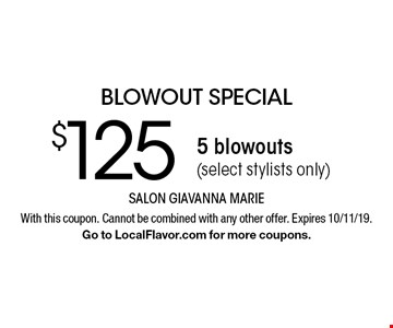 Blowout Special. $125 5 blowouts (select stylists only). With this coupon. Cannot be combined with any other offer. Expires 10/11/19. Go to LocalFlavor.com for more coupons.