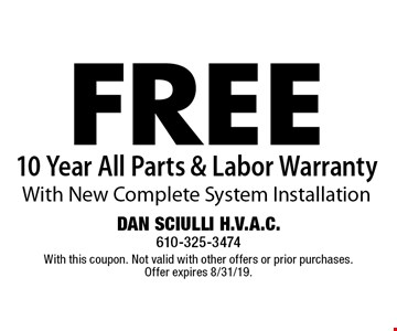 FREE 10 Year All Parts & Labor Warranty With New Complete System Installation. With this coupon. Not valid with other offers or prior purchases. Offer expires 8/31/19.