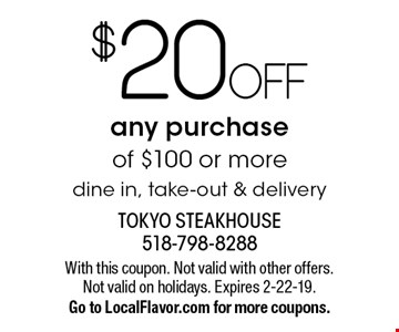 $20 OFF any purchase of $100 or more. Dine in, take-out & delivery. With this coupon. Not valid with other offers. Not valid on holidays. Expires 2-22-19. Go to LocalFlavor.com for more coupons.