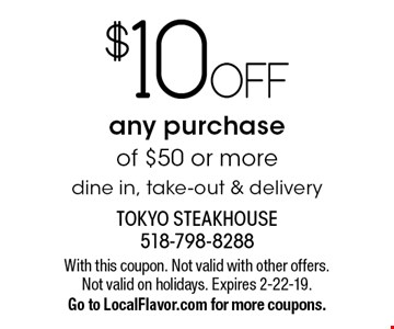 $10 OFF any purchase of $50 or more. Dine in, take-out & delivery. With this coupon. Not valid with other offers. Not valid on holidays. Expires 2-22-19. Go to LocalFlavor.com for more coupons.