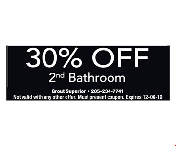30% off 2nd bathroom. Not valid with any other offer. Must present coupon. Expires12/06/19