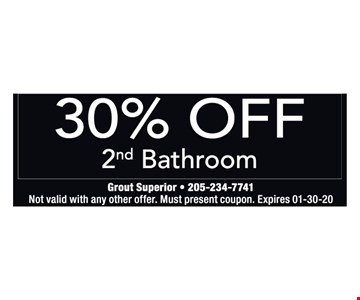 30% off 2nd bathroom. Not valid with any other offer. Must present coupon. Expires01/03/20