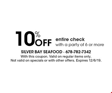 10% Off entire check with a party of 6 or more. With this coupon. Valid on regular items only.Not valid on specials or with other offers. Expires 12/6/19.