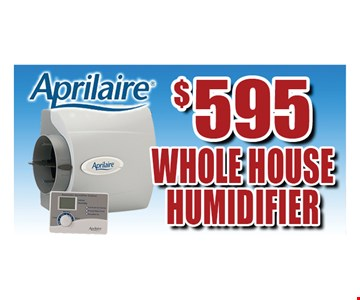 Aprilaire $595 whole house humidifier.