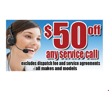 $50 off any service call. Excludes dispatch fee and service agreements all makes and models.
