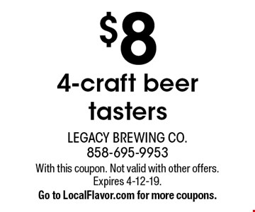 $8 4-craft beer tasters. With this coupon. Not valid with other offers. Expires 4-12-19. Go to LocalFlavor.com for more coupons.