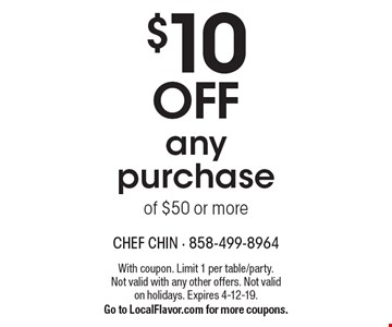 $10 Off any purchase of $50 or more. With coupon. Limit 1 per table/party. Not valid with any other offers. Not valid on holidays. Expires 4-12-19. Go to LocalFlavor.com for more coupons.