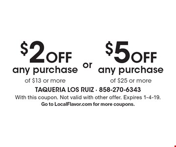 $5 off any purchase of $25 or more. $2 off any purchase of $13 or more. With this coupon. Not valid with other offer. Expires 1-4-19. Go to LocalFlavor.com for more coupons.