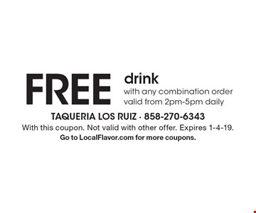 Free drink with any combination order. Valid from 2pm-5pm daily. With this coupon. Not valid with other offer. Expires 1-4-19. Go to LocalFlavor.com for more coupons.