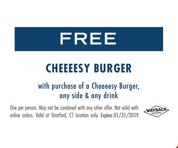 Free Cheeeesy burger with purchase of a Cheeeesy burger, any side & any drink. One per person. May not be combined with any other offer. Not valid with online orders. Valid at Stratford, CT location only. Expires 1/31/19.
