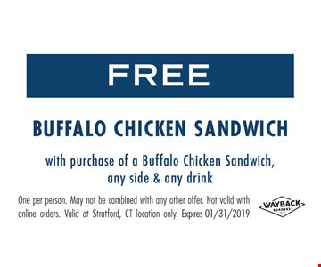 Free Buffalo chicken sandwich with the purchase of a Buffalo chicken sandwich, any side & any drink. One per person. May not be combined with any other offer. Not valid with online orders. Valid at Stratford, CT location only. Expires 1/31/19.