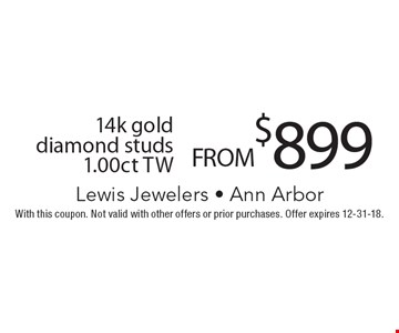 FROM $899 14k gold diamond studs 1.00ct TW. With this coupon. Not valid with other offers or prior purchases. Offer expires 12-31-18.
