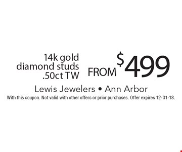 FROM $499 14k gold diamond studs .50ct TW. With this coupon. Not valid with other offers or prior purchases. Offer expires 12-31-18.