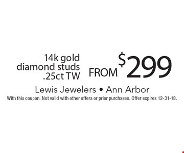 FROM $299 14k gold diamond studs .25ct TW. With this coupon. Not valid with other offers or prior purchases. Offer expires 12-31-18.