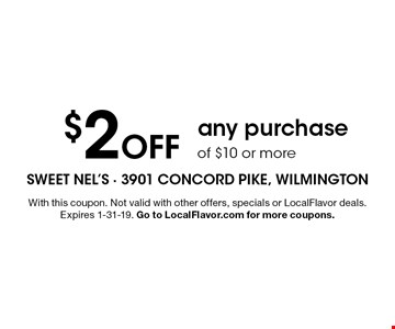 $2 Off any purchase of $10 or more. With this coupon. Not valid with other offers, specials or LocalFlavor deals. Expires 1-31-19. Go to LocalFlavor.com for more coupons.