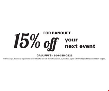 For Banquet 15% off your next event. With this coupon. Minimum pp requirements, call for details Not valid with other offers, specials, or promotions. Expires 3/4/19. Go to LocalFlavor.com for more coupons.