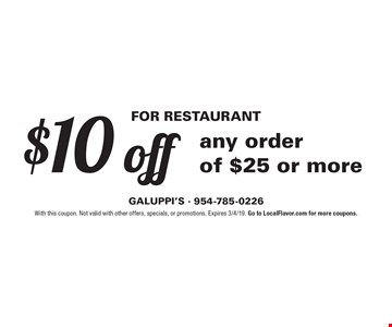 For Restaurant $10 off any order of $25 or more. With this coupon. Not valid with other offers, specials, or promotions. Expires 3/4/19. Go to LocalFlavor.com for more coupons.