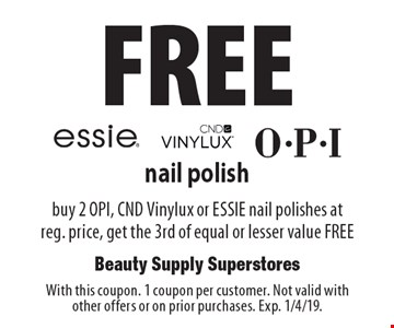Free Essie, CND Vinylux, O.P.I. nail polish. Buy 2 OPI, CND Vinylux or ESSIE nail polishes at reg. price, get the 3rd of equal or lesser value FREE. With this coupon. 1 coupon per customer. Not valid with other offers or on prior purchases. Exp. 1/4/19.