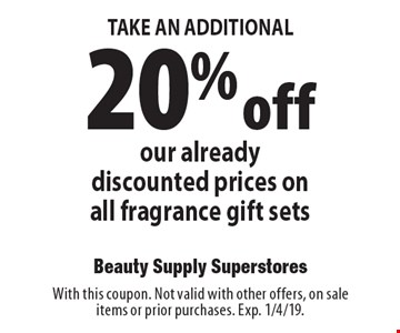 TAKE AN ADDITIONAL: 20% off our already discounted prices on all fragrance gift sets. With this coupon. Not valid with other offers, on sale items or prior purchases. Exp. 1/4/19.