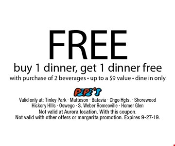 Free dinner buy 1 dinner, get 1 dinner free with purchase of 2 beverages - up to a $9 value - dine in only. Not valid at Aurora location. With this coupon. Not valid with other offers or margarita promotion. Expires 9-27-19.