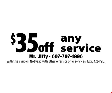 $35 off any service. With this coupon. Not valid with other offers or prior services. Exp. 1/24/20.