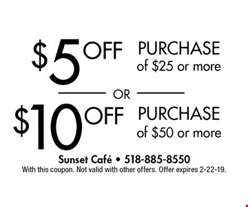 $10 off  purchase of $50 or more Or $5 off purchase of $25 or more. With this coupon. Not valid with other offers. Offer expires 2-22-19.