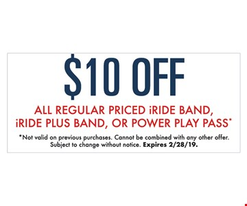 $10 Off all regular priced iride band,iride plus band, or power play pass* *Not valid on previous purchases. Cannot be combined with any other offer. Subject to change without notice. Expires02/28/19
