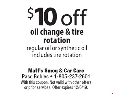 $10 off oil change & tire rotation regular oil or synthetic oil includes tire rotation. With this coupon. Not valid with other offers or prior services. Offer expires 12/6/19.