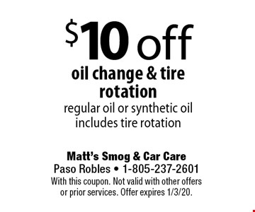 $10 off oil change & tire rotation regular oil or synthetic oil includes tire rotation. With this coupon. Not valid with other offers or prior services. Offer expires 1/3/20.