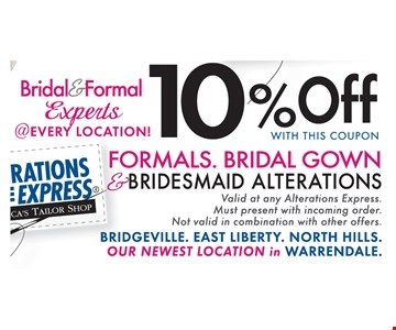 10% off with this coupon. formals.bridalgown & bridesmaids alterations. Valid at any Alterations Express. Must present with incoming order. Not valid in combination with other offers.