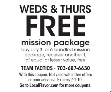 WEDS & THURS - FREE mission package. Buy any 3- or 6-bundled mission package, receiver another 1,of equal or lesser value, free. With this coupon. Not valid with other offers or prior services. Expires 2-1-19.Go to LocalFlavor.com for more coupons.