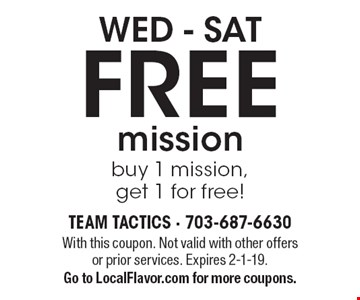 WED - SAT - FREE mission. Buy 1 mission, get 1 for free!. With this coupon. Not valid with other offers or prior services. Expires 2-1-19.Go to LocalFlavor.com for more coupons.