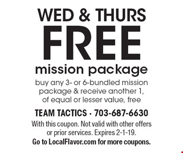WED & THURS - FREE mission package. Buy any 3- or 6-bundled mission package & receive another 1, of equal or lesser value, free. With this coupon. Not valid with other offers or prior services. Expires 2-1-19.Go to LocalFlavor.com for more coupons.