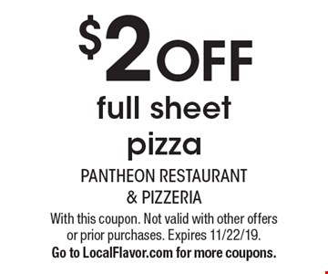 $2 OFF full sheet pizza. With this coupon. Not valid with other offers or prior purchases. Expires 11/22/19. Go to LocalFlavor.com for more coupons.