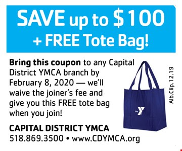 Save up to $100 + free tote bag! Bring this coupon to any Capital District YMCA branch by 2/8/20 we'll waive the joiner's fee and give you this FREE tote bag when you join!