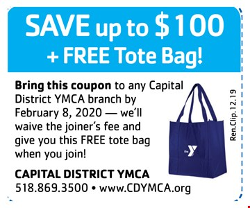 Save up to $100 + free tote bag!Bring this coupon to any Capital District YMCA branch by 2/8/20 we'll waive the joiner's fee and give you this FREE tote bag when you join!t