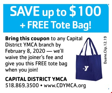 Save up to $100 + free tote bag!Bring this coupon to any Capital District YMCA branch by 2/8/20 we'll waive the joiner's fee and give you this FREE tote bag when you join!